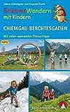 ErlebnisWandern mit Kindern Chiemgau – Berchtesgaden: 41 Touren – mit vielen spannenden Freizeittipps. Mit GPS-Daten (Rother Wanderbuch)