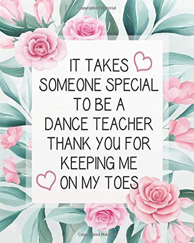 It takes someone special to be a dance teacher. Thank you for keeping me on my toes.: Dance Teacher Notebook | Dance Teacher Quo
