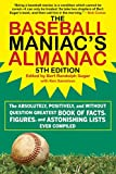The Baseball Maniac's Almanac: The Absolutely, Positively, and Without Question Greatest Book of Facts,...