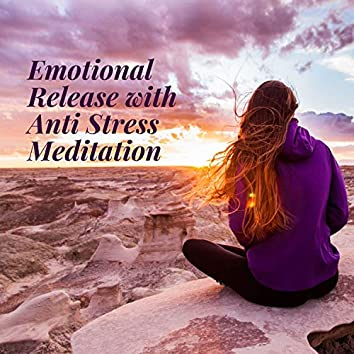 Emotional Release with Anti Stress Meditation