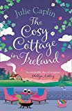 The Cosy Cottage in Ireland: Escape with the perfect, heartwarming and uplifting new summer book from the bestselling author (Romantic Escapes, Book 8)