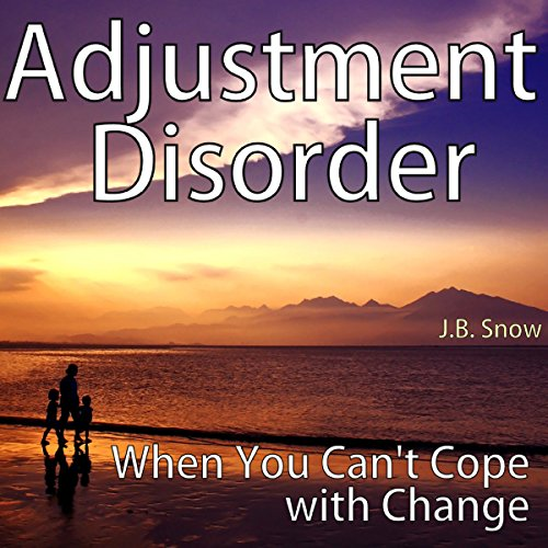Adjustment Disorder: When You Can't Cope with Change audiobook cover art