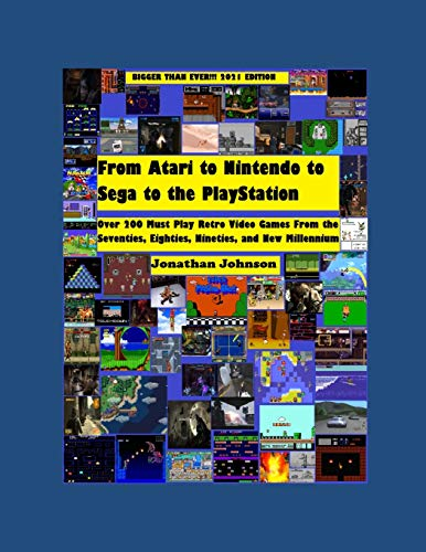 From Atari to Nintendo to Sega to the PlayStation: Black and White Edition: Over 200 Must Play Retro Video Games From the Seventies, Eighties, Nineties, and new Millennium 2021 Edition