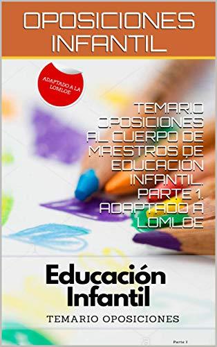TEMARIO OPOSICIONES AL CUERPO DE MAESTROS DE EDUCACIÓN INFANTIL. PARTE 1. ADAPTADO A LOMLOE