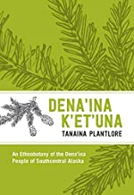 Den'ina K'et'una/Tanaina Plantlore: An Ethnobotany of the Dena'ina People of Southcentral Alaska (English Edition)