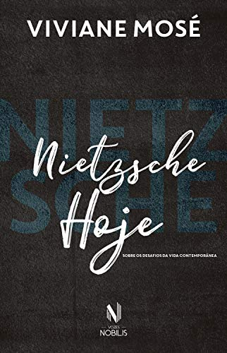 Nietzsche hoje: Sobre os desafios da vida contemporânea (Nobilis)