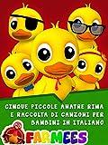 Cinque Piccole Anatre Rima e Raccolta di Canzoni per Bambini in Italiano