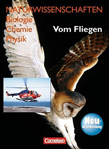 Naturwissenschaften Biologie - Chemie - Physik - Westliche Bundesländer: Vom Fliegen - Neubearbeitung: Schülerbuch