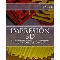Impresión 3D: Introducción al mundo de la impresión 3D