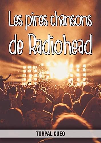 Les pires chansons de Radiohead: Carnet fantaisie pour les fans du groupe. Une idée cadeau originale pour une blague d'anniversaire sympa à homme, femme, ... la description ci-dessous) (French Edition)