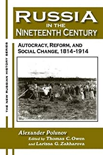 Russia in the Nineteenth Century: Autocracy, Reform, and Social Change, 1814-1914 (New Russian History) by A. I. U. Polunov Thomas C. Owen L. G Zakharova(2005-11-02)