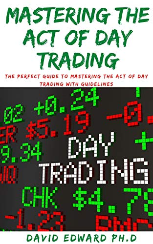 MASTERING THE ACT OF DAY TRADING: The Perfect Guide To Mastering The Act Of Day Trading With Guidelines (English Edition)