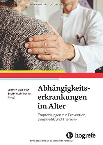 Abhängigkeitserkrankungen im Alter: Empfehlungen zur Prävention, Diagnostik und Therapie