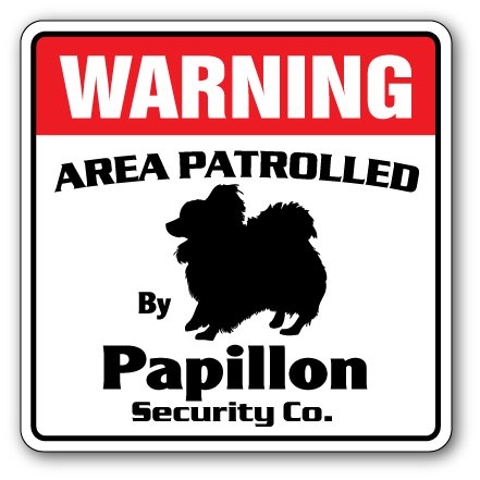 Papillon Security Sign Area Patrolled by pet Dog Guard Owner Breed Veterinarian