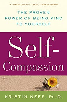 Self-Compassion: The Proven Power of Being Kind to Yourself by [Kristin Neff]