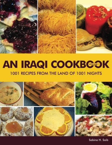 An Iraqi Cookbook: 1001 Recipes from the Land of 1001 Nights (Volume 1)