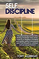 Self-Discipline: How to Empower your mind, Clean it of Negative Thoughts and Find the Path to Passion and Personal Freedom