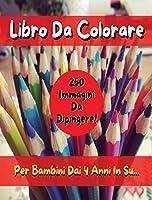 Libro Da Colorare Per Bambini Comprendente 250 Immagini ! Versione in Italiano - Coloring Book for Kids with 250 Images - Italian Version: Pitturare E Dipingere Sui Disegni Con Matite E Pennarelli
