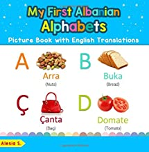 My First Albanian Alphabets Picture Book with English Translations: Bilingual Early Learning & Easy Teaching Albanian Books for Kids (Teach & Learn ... for Children) (Volume 1) (Albanian Edition)