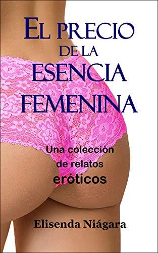 EL PRECIO DE LA ESENCIA FEMENINA de Elisenda Niágara