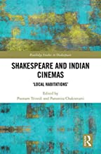 """Shakespeare and Indian Cinemas: """"Local Habitations"""" (Routledge Studies in Shakespeare Book 33)"""