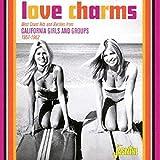 ラヴ・チャームス ウエストコースト・ヒット・アンド・レアリティーズ・フロム・カリフォルニア・ガール・アンド・グループ 1957-1962