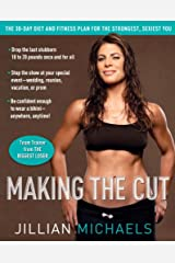 Making the Cut: The 30-Day Diet and Fitness Plan for the Strongest, Sexiest You Kindle Edition