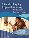 A Guided Inquiry Approach to Teaching the Humanities Research Project (Libraries Unlimited Guided Inquiry)