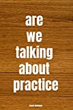 Are We Talking About Practice Coach Notebook: Basketball Coach Notebook | The Perfect Gift for Basketball Coaches | 110 Pages to Write in Practice