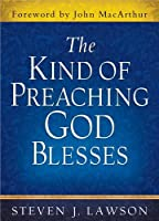 The Kind of Preaching God Blesses by Steven J. Lawson(2013-04-01)