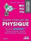 Super manuel de physique semestre 1 - Classes prépas scientifiques MPSI-PCSI-PTSI