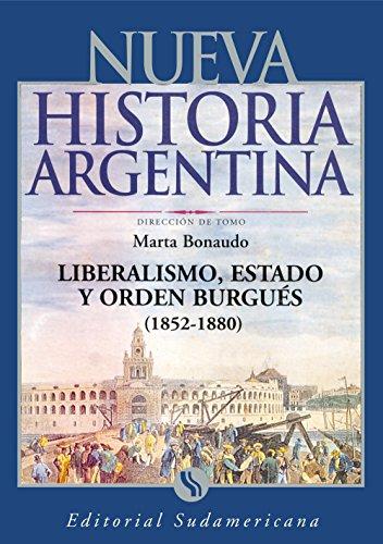 Liberalismo, Estado y orden burgués (1852-1880): Nueva Historia Argentina Tomo IV