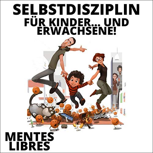Selbstdisziplin Für Kinder...Und Erwachsene! [Self-discipline for children...and adults!] cover art