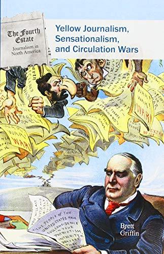 Yellow Journalism, Sensationalism, and Circulation War (Fourth Estate: Journalism in North America)