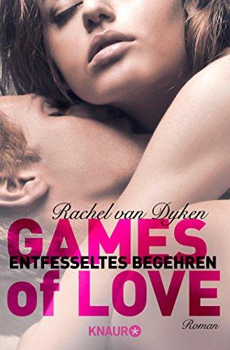 Games of Love – Entfesseltes Begehren: Roman (Die Games of Love-Reihe, Band 3)