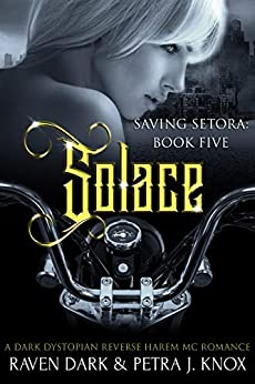 Solace: Saving Setora (Book Five) (Dark Dystopian Reverse Harem MC Romance) by [Raven Dark, Petra J. Knox]