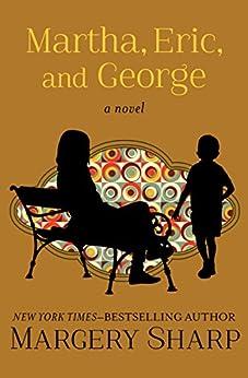 Martha, Eric, and George: A Novel (The Martha Novels Book 3) by [Margery Sharp]