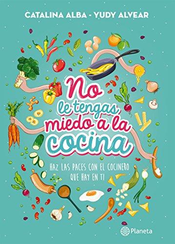 No le tengas miedo a la cocina (Spanish Edition)