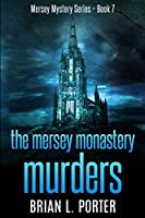 The Mersey Monastery Murders (Mersey Murder Mysteries Book 7)