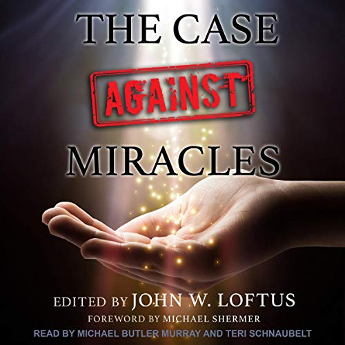 The Case Against Miracles Audiobook By John W. Loftus,                                                                                        Michael Shermer - foreword cover art