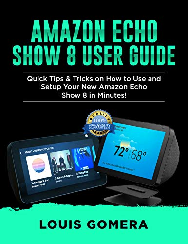 AMAZON ECHO SHOW 8 USER GUIDE: Quick Tips & Tricks on How to Use and Setup Your New Amazon Echo Show 8 in Minutes! (Echo Device & Alexa Setup Guide Book 1) (English Edition)