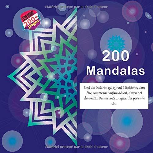 200 Mandalas - Il est des instants, qui offrent à l'existence d'un être, comme un parfum délicat, d'avenir et d'éternité… Des instants uniques, des perles de vie…