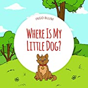 Where Is My Little Dog?: A Funny Seek-And-Find Book for Kids Ages 2-6 (Where is...? 4)