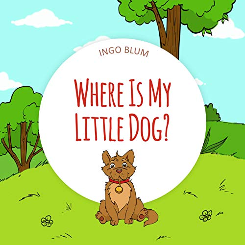 Where Is My Little Dog?: A Funny Seek-And-Find Book for Kids Ages 2-6 (Where is...? 4) (English Edition)