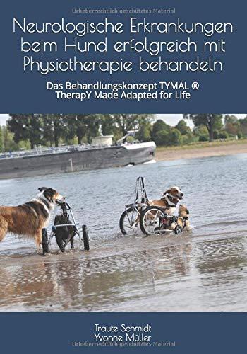 Neurologische Erkrankungen beim Hund erfolgreich mit Physiotherapie behandeln: Das Behandlungskonzept TYMAL ® TherapY Made Adapted for Life