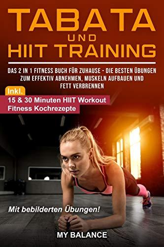 Tabata und HIIT Training: Das 2 in 1 Fitness Buch für Zuhause - Die besten Übungen zum effektiv Ab