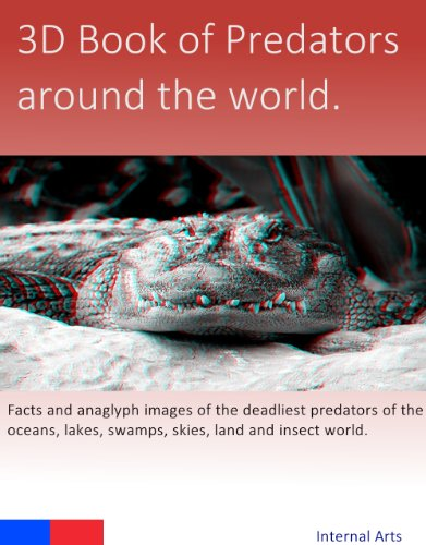 3D Book of Predators around the world. Facts and anaglyph images of the deadliest predators of the oceans, lakes, swamps, skies, land and insect world. (English Edition)
