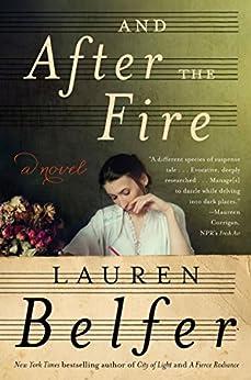 And After the Fire: A Novel by [Lauren Belfer]