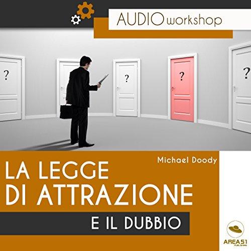 La Legge d'Attrazione e il dubbio: Come usarli a tuo vantaggio audiobook cover art