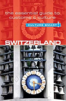 Switzerland - Culture Smart!: The Essential Guide to Customs & Culture by [Kendall Hunter]